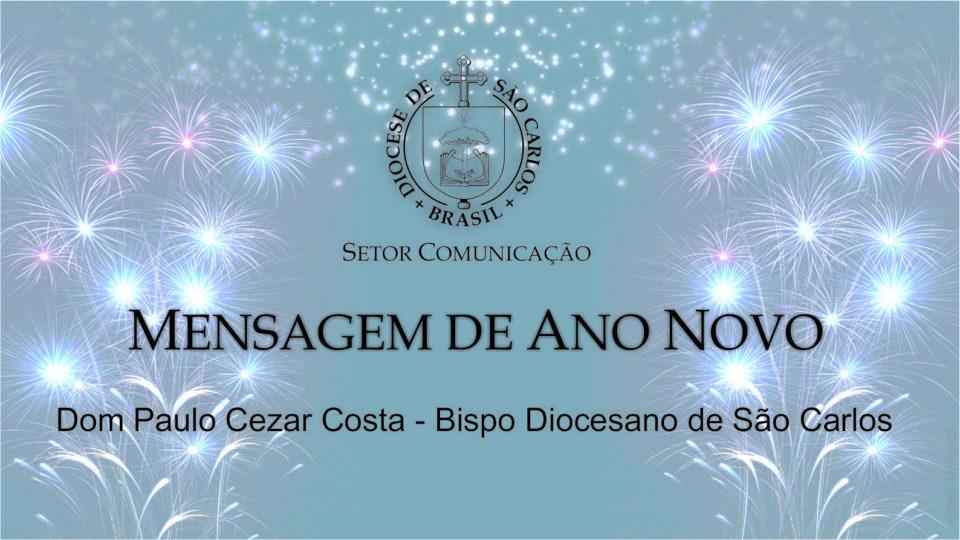 Mensagem de Ano Novo – Dom Paulo Cezar Costa